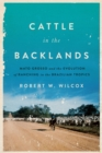 Cattle in the Backlands : Mato Grosso and the Evolution of Ranching in the Brazilian Tropics - Book