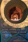Music, Sound, and Architecture in Islam - Book