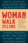 Woman Walk the Line : How the Women in Country Music Changed Our Lives - Book