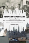 Recovering Inequality : Hurricane Katrina, the San Francisco Earthquake of 1906, and the Aftermath of Disaster - Book