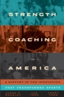 Strength Coaching in America : A History of the Innovation That Transformed Sports - Book