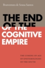 The End of the Cognitive Empire : The Coming of Age of Epistemologies of the South - Book