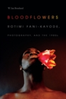 Bloodflowers : Rotimi Fani-Kayode, Photography, and the 1980s - Book