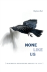 None Like Us : Blackness, Belonging, Aesthetic Life - Book