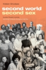 Second World, Second Sex : Socialist Women's Activism and Global Solidarity during the Cold War - Book