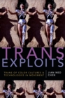 Trans Exploits : Trans of Color Cultures and Technologies in Movement - eBook