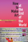 How to Make Art at the End of the World : A Manifesto for Research-Creation - Book