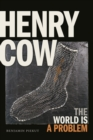 Henry Cow : The World Is a Problem - Book