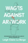 Wages Against Artwork : Decommodified Labor and the Claims of Socially Engaged Art - Book