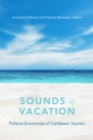 Sounds of Vacation : Political Economies of Caribbean Tourism - Book