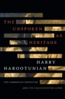 The Unspoken as Heritage : The Armenian Genocide and Its Unaccounted Lives - Book