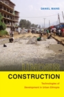 Under Construction : Technologies of Development in Urban Ethiopia - Book