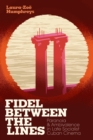 Fidel between the Lines : Paranoia and Ambivalence in Late Socialist Cuban Cinema - Book
