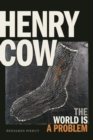 Henry Cow : The World Is a Problem - eBook
