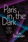 Paris in the Dark : Going to the Movies in the City of Light, 1930-1950 - Book