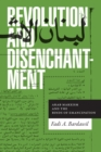 Revolution and Disenchantment : Arab Marxism and the Binds of Emancipation - Book