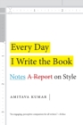 Every Day I Write the Book : Notes on Style - Book