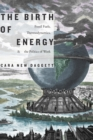 The Birth of Energy : Fossil Fuels, Thermodynamics, and the Politics of Work - Book