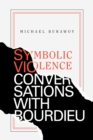 Symbolic Violence : Conversations with Bourdieu - Book