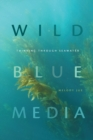 Wild Blue Media : Thinking through Seawater - Book