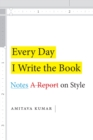 Every Day I Write the Book : Notes on Style - eBook