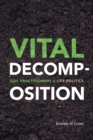Vital Decomposition : Soil Practitioners and Life Politics - Book