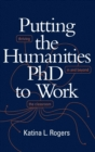Putting the Humanities PhD to Work : Thriving in and beyond the Classroom - Book