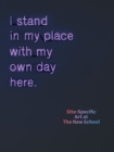 I Stand in My Place With My Own Day Here : Site-Specific Art at The New School - eBook