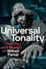 Universal Tonality : The Life and Music of William Parker - Book