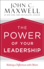 The Power of Your Leadership : Making a Difference with Others - eBook