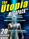 The Utopia MEGAPACK (R) : 20 Classic Utopian and Dystopian Works - eBook