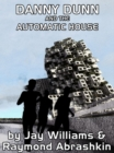 Danny Dunn and the Automatic House - eBook