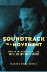 Soundtrack to a Movement : African American Islam, Jazz, and Black Internationalism - Book