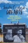 South Central Dreams : Finding Home and Building Community in South L.A. - Book