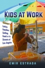 Kids at Work : Latinx Families Selling Food on the Streets of Los Angeles - Book