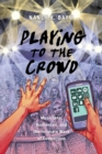 Playing to the Crowd : Musicians, Audiences, and the Intimate Work of Connection - Book