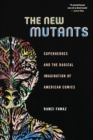 The New Mutants : Superheroes and the Radical Imagination of American Comics - Book