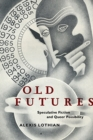 Old Futures : Speculative Fiction and Queer Possibility - Book