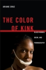 The Color of Kink : Black Women, BDSM, and Pornography - Book