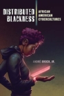 Distributed Blackness : African American Cybercultures - Book