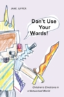 Don't Use Your Words! : Children's Emotions in a Networked World - Book