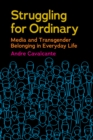 Struggling for Ordinary : Media and Transgender Belonging in Everyday Life - Book