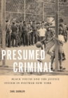 Presumed Criminal : Black Youth and the Justice System in Postwar New York - Book