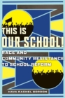 This Is Our School! : Race and Community Resistance to School Reform - Book