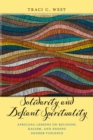 Solidarity and Defiant Spirituality : Africana Lessons on Religion, Racism, and Ending Gender Violence - Book