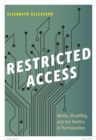 Restricted Access : Media, Disability, and the Politics of Participation - Book