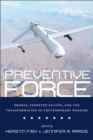 Preventive Force : Drones, Targeted Killing, and the Transformation of Contemporary Warfare - Book