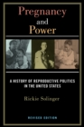 Pregnancy and Power, Revised Edition : A History of Reproductive Politics in the United States - Book