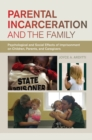 Parental Incarceration and the Family : Psychological and Social Effects of Imprisonment on Children, Parents, and Caregivers - Book