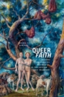 Queer Faith : Reading Promiscuity and Race in the Secular Love Tradition - Book